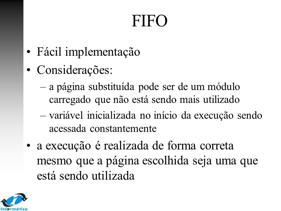 FIFO Fácil implementação Considerações: –a página substituída pode ser de um módulo carregado que não está sendo mais utilizado –variável inicializada