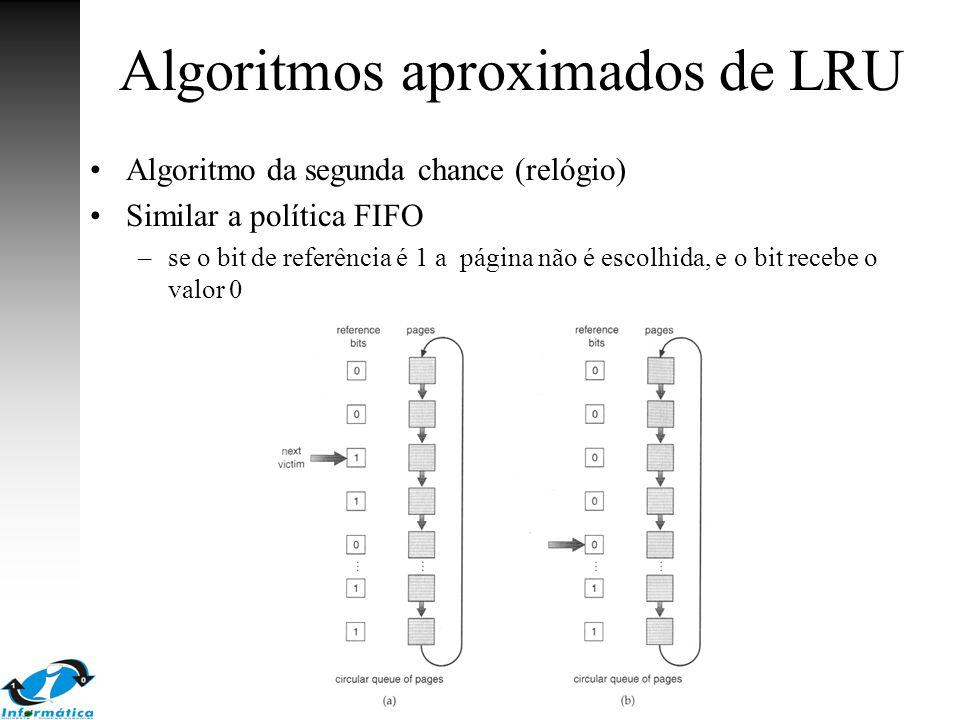 Algoritmos aproximados de LRU Algoritmo da segunda chance (relógio) Similar a política FIFO –se o bit de referência é 1 a página não é escolhida, e o