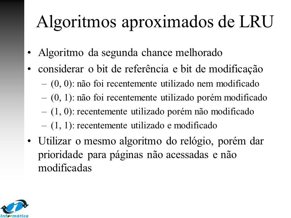 Algoritmos aproximados de LRU Algoritmo da segunda chance melhorado considerar o bit de referência e bit de modificação –(0, 0): não foi recentemente