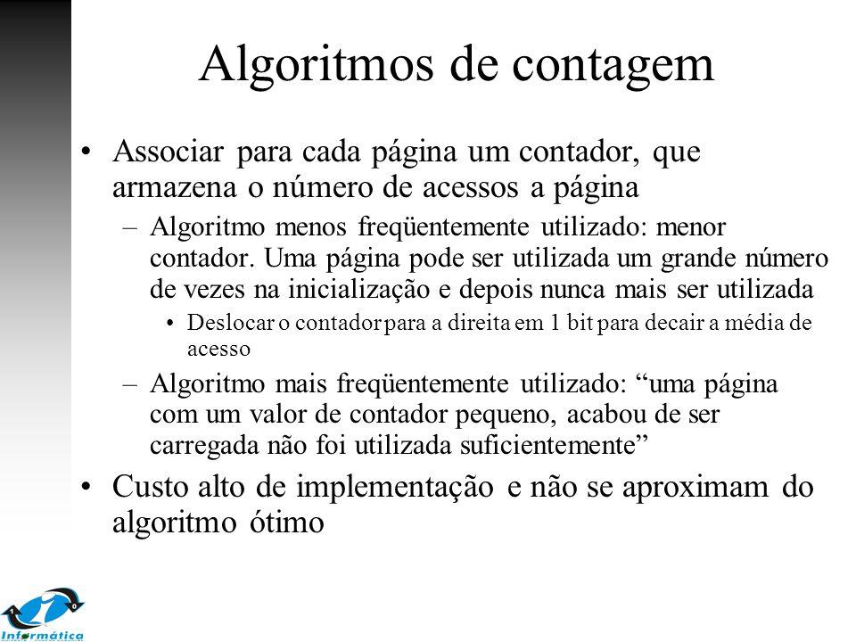 Algoritmos de contagem Associar para cada página um contador, que armazena o número de acessos a página –Algoritmo menos freqüentemente utilizado: men