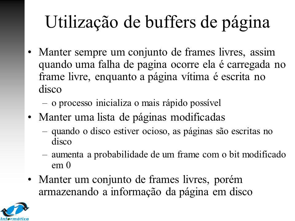 Utilização de buffers de página Manter sempre um conjunto de frames livres, assim quando uma falha de pagina ocorre ela é carregada no frame livre, en