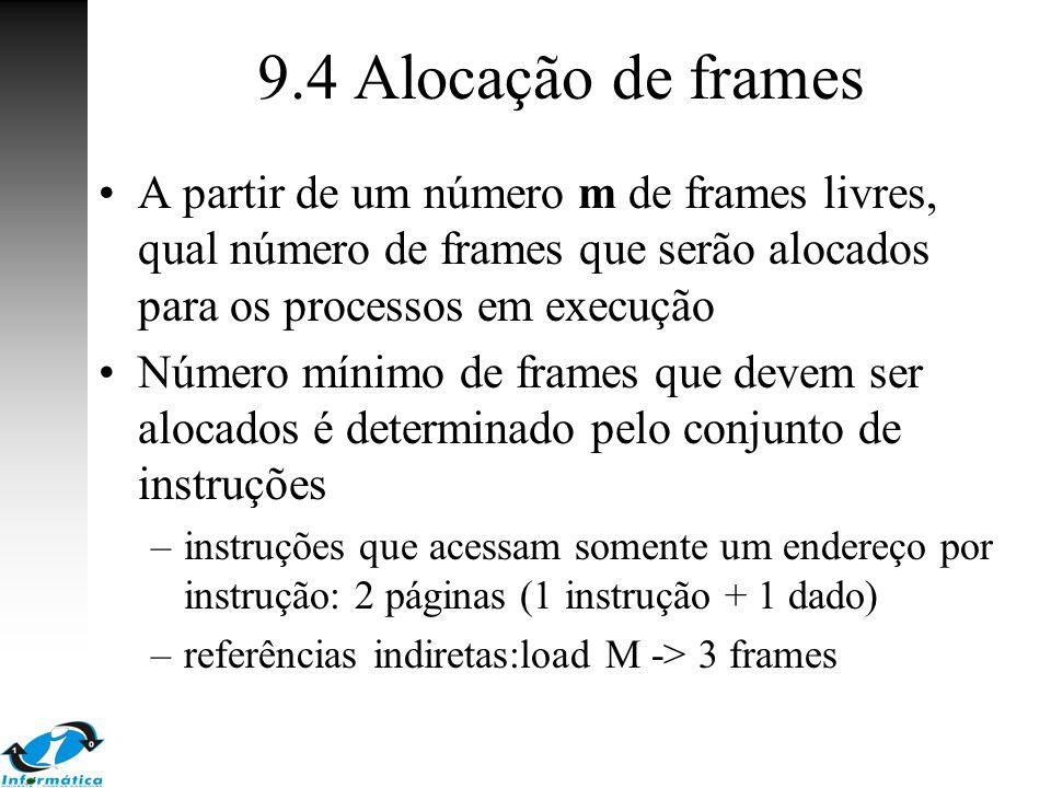 9.4 Alocação de frames A partir de um número m de frames livres, qual número de frames que serão alocados para os processos em execução Número mínimo