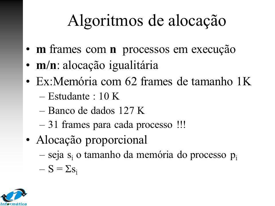 Algoritmos de alocação m frames com n processos em execução m/n: alocação igualitária Ex:Memória com 62 frames de tamanho 1K –Estudante : 10 K –Banco