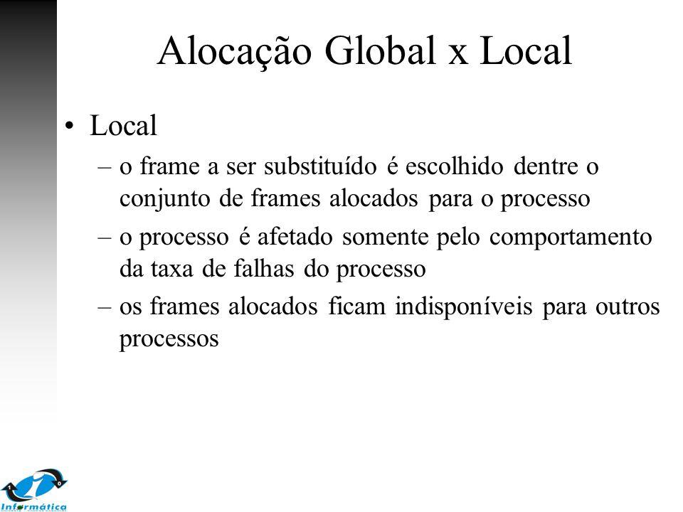 Alocação Global x Local Local –o frame a ser substituído é escolhido dentre o conjunto de frames alocados para o processo –o processo é afetado soment