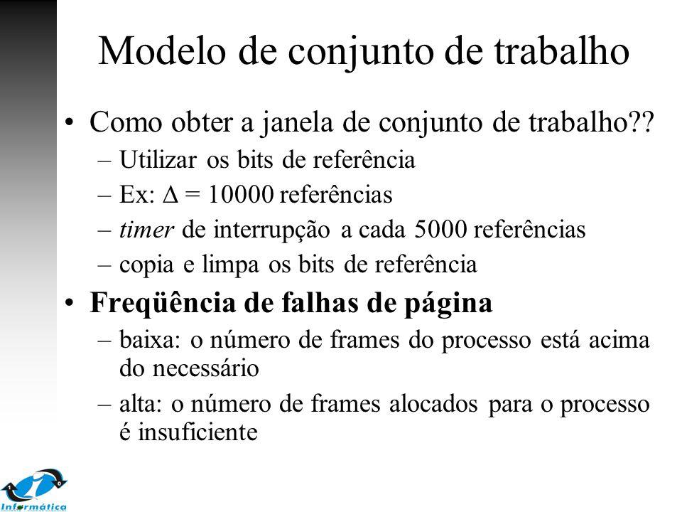 Modelo de conjunto de trabalho Como obter a janela de conjunto de trabalho?? –Utilizar os bits de referência –Ex:  = 10000 referências –timer de inte