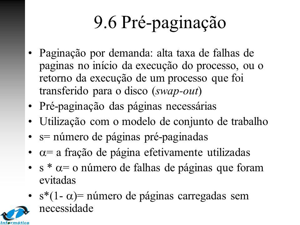 9.6 Pré-paginação Paginação por demanda: alta taxa de falhas de paginas no início da execução do processo, ou o retorno da execução de um processo que