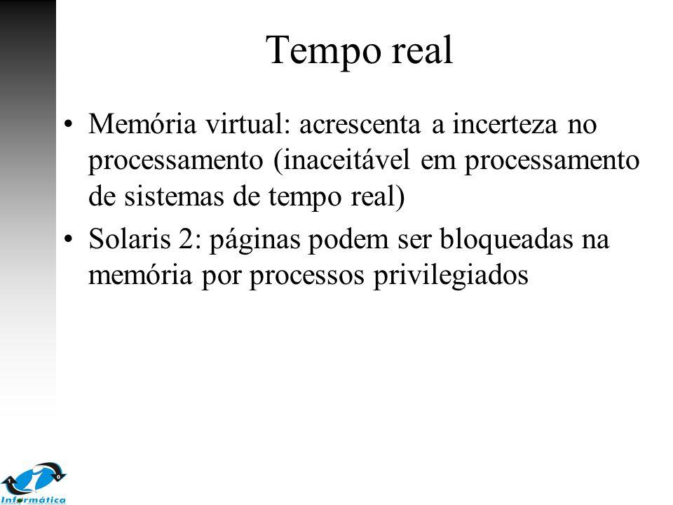 Tempo real Memória virtual: acrescenta a incerteza no processamento (inaceitável em processamento de sistemas de tempo real) Solaris 2: páginas podem