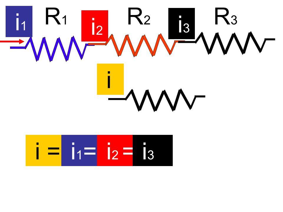 R1R1 R2R2 R3R3 i 1 i 2 i 3 i i = i 1 = i 2 = i 3