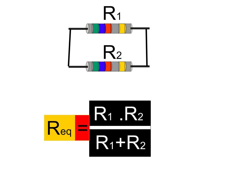 R1R1 R2R2 R1R1 R eq =.R 2 R1R1 +R 2