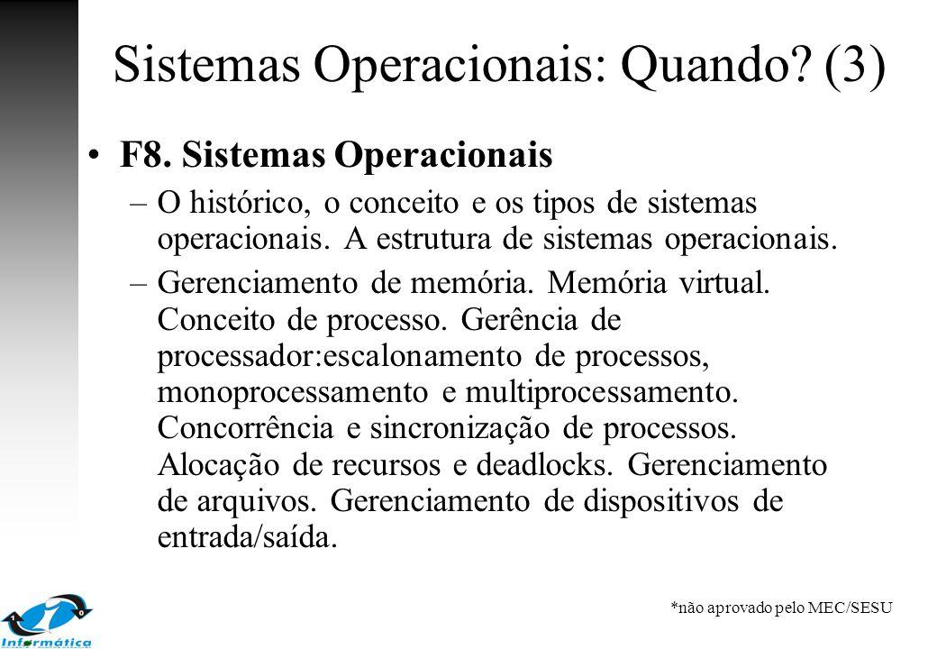 Sistemas Operacionais: Quando? (3) F8. Sistemas Operacionais –O histórico, o conceito e os tipos de sistemas operacionais. A estrutura de sistemas ope