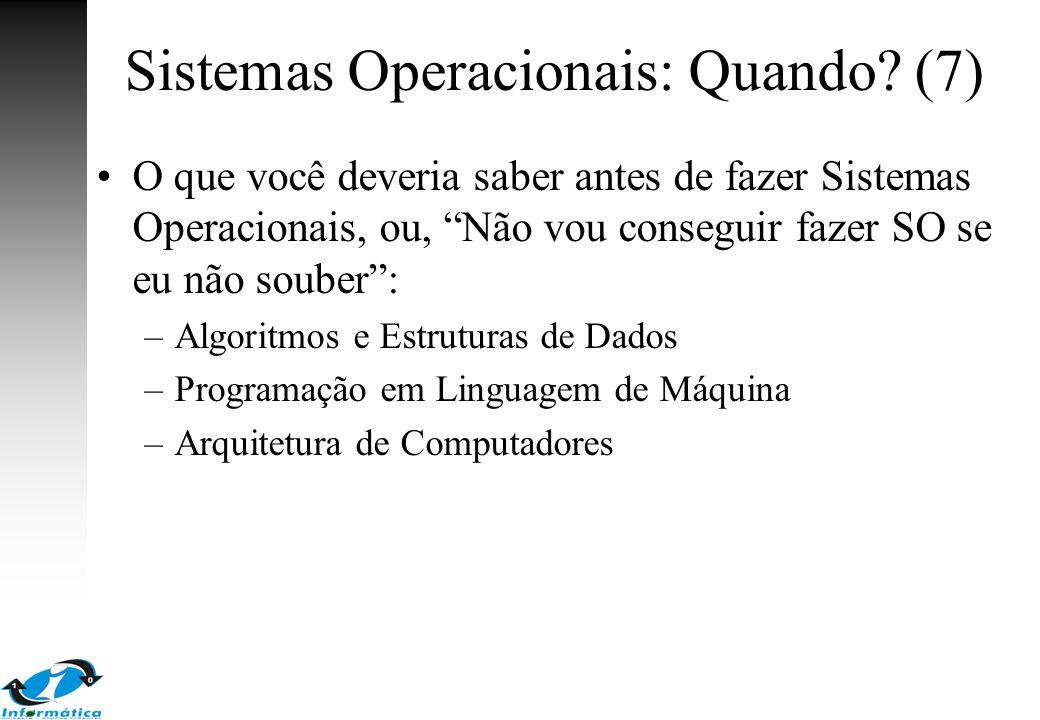 """Sistemas Operacionais: Quando? (7) O que você deveria saber antes de fazer Sistemas Operacionais, ou, """"Não vou conseguir fazer SO se eu não souber"""": –"""