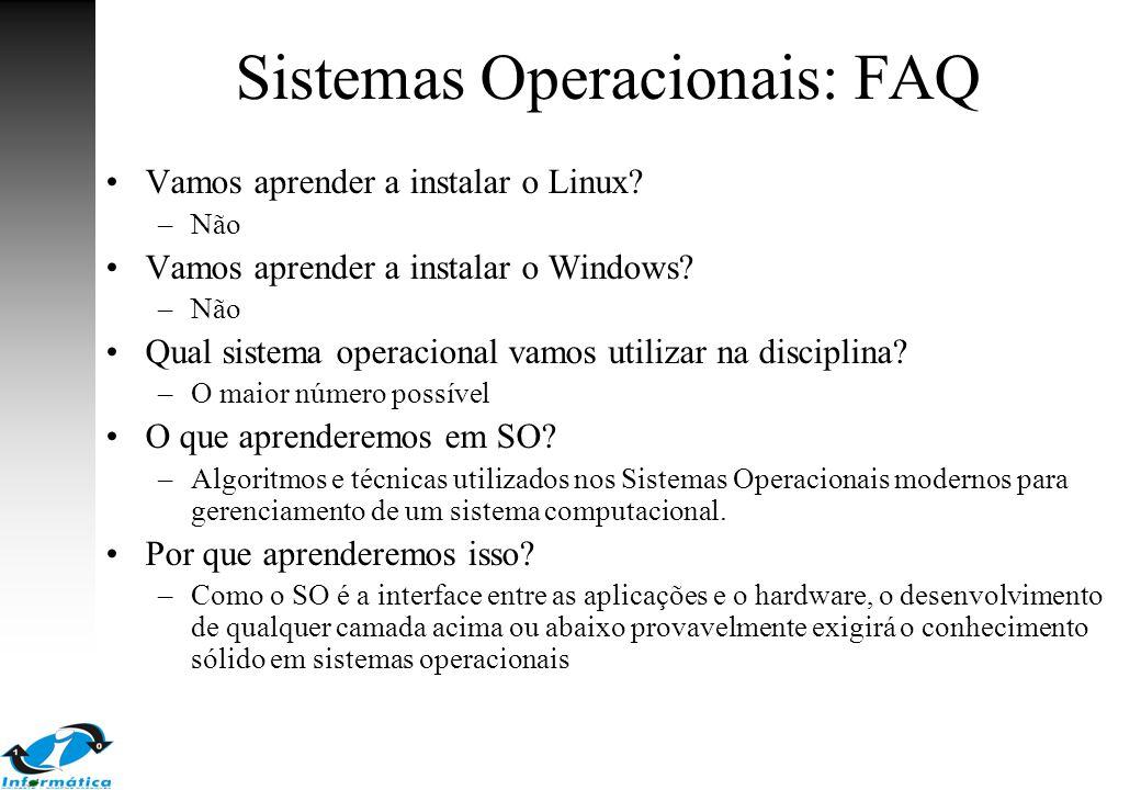 Sistemas Operacionais: FAQ Vamos aprender a instalar o Linux? –Não Vamos aprender a instalar o Windows? –Não Qual sistema operacional vamos utilizar n