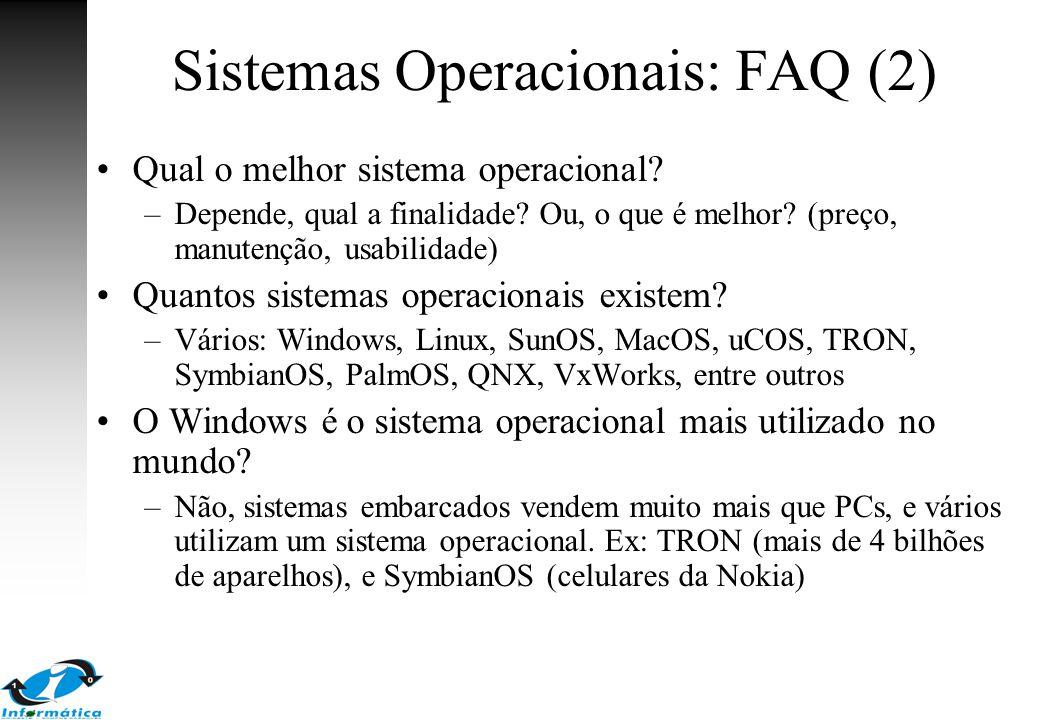 Sistemas Operacionais: FAQ (2) Qual o melhor sistema operacional? –Depende, qual a finalidade? Ou, o que é melhor? (preço, manutenção, usabilidade) Qu