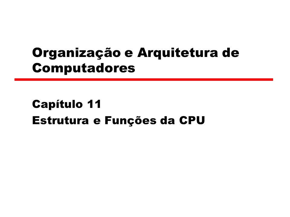 Organização e Arquitetura de Computadores Capítulo 11 Estrutura e Funções da CPU