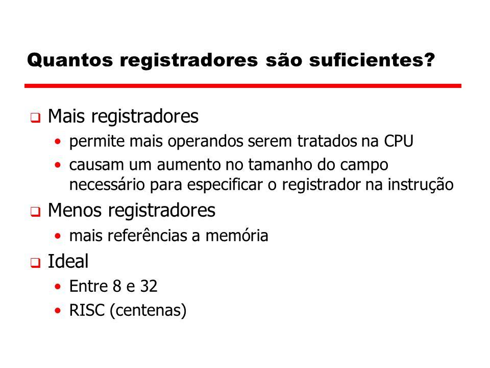 Quantos registradores são suficientes?  Mais registradores permite mais operandos serem tratados na CPU causam um aumento no tamanho do campo necessá