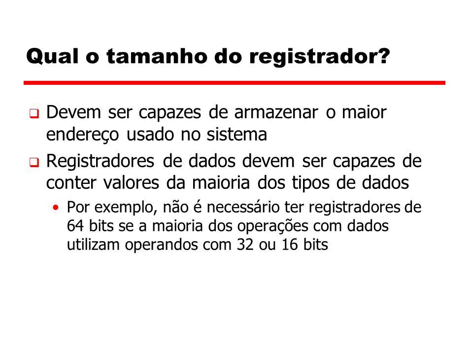 Qual o tamanho do registrador?  Devem ser capazes de armazenar o maior endereço usado no sistema  Registradores de dados devem ser capazes de conter