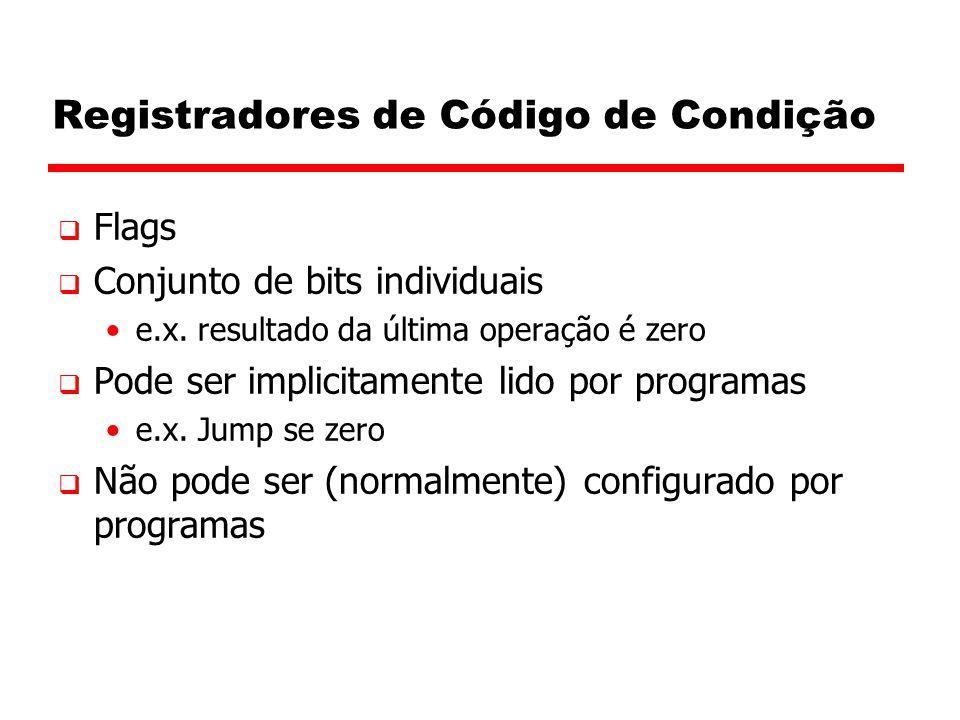 Registradores de Código de Condição  Flags  Conjunto de bits individuais e.x. resultado da última operação é zero  Pode ser implicitamente lido por