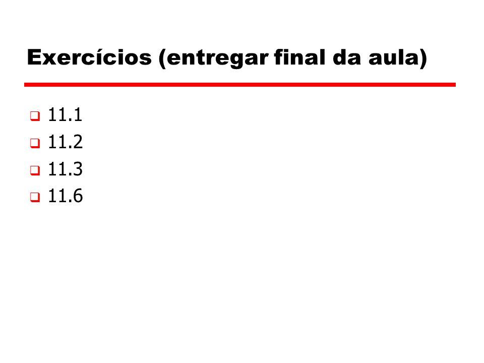 Exercícios (entregar final da aula)  11.1  11.2  11.3  11.6