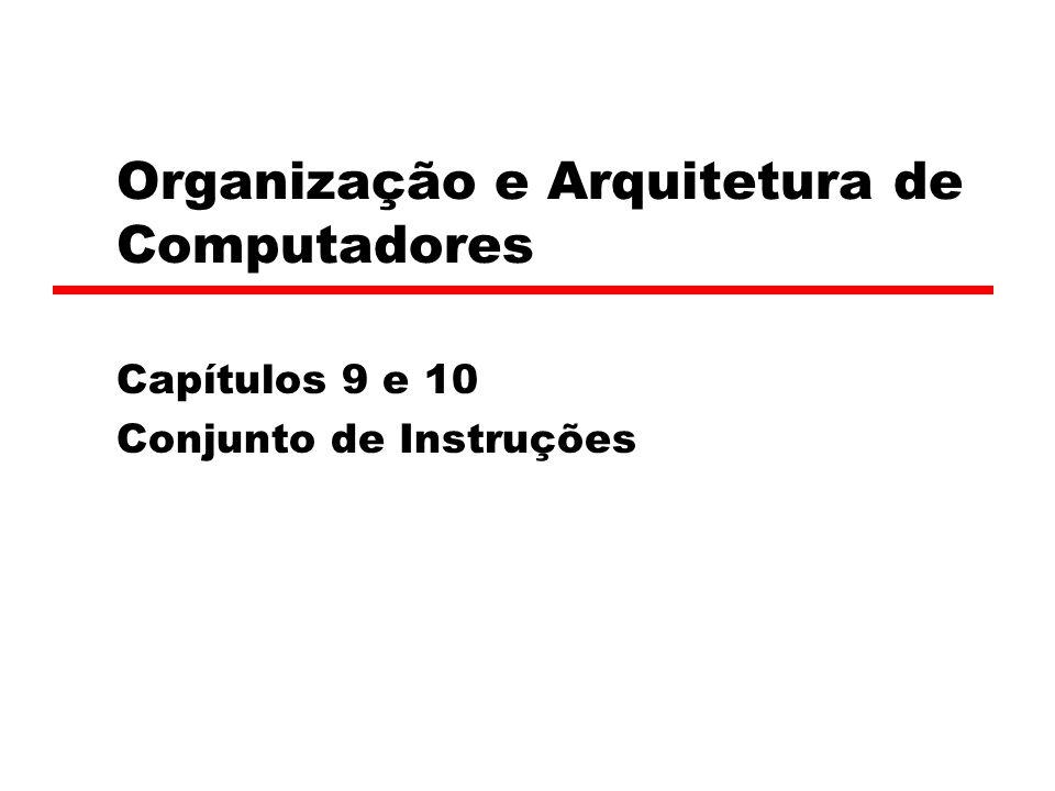Organização e Arquitetura de Computadores Capítulos 9 e 10 Conjunto de Instruções