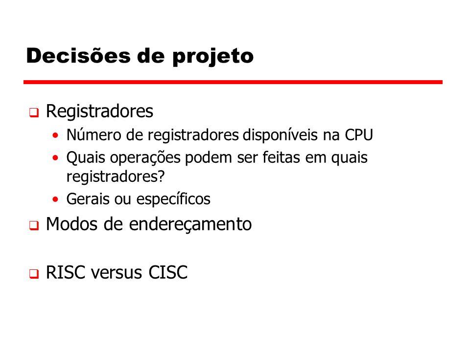 Decisões de projeto  Registradores Número de registradores disponíveis na CPU Quais operações podem ser feitas em quais registradores.