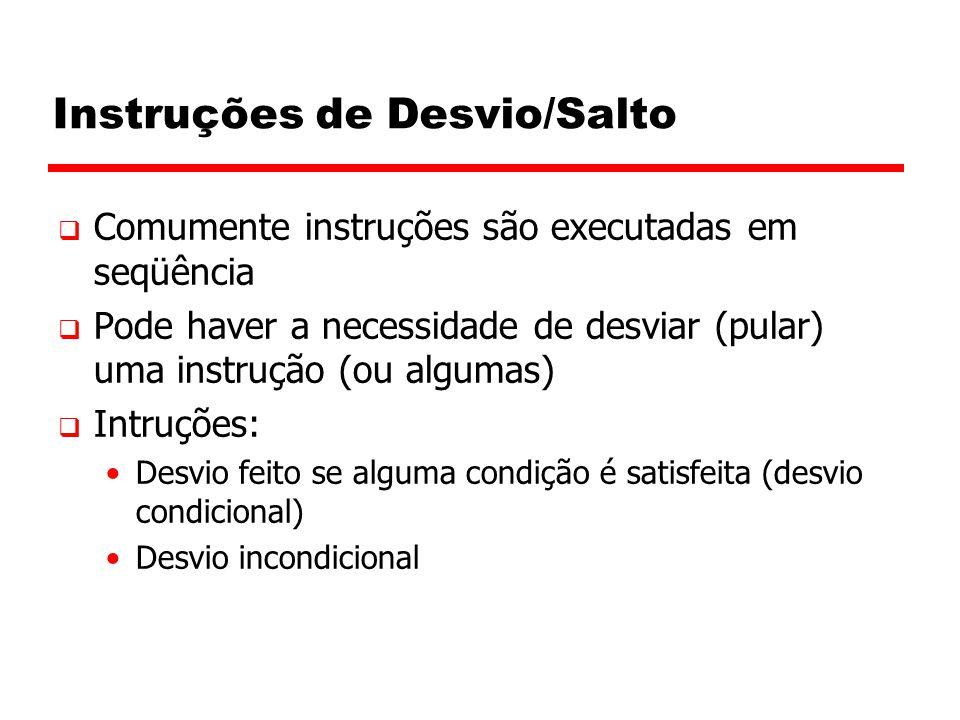 Instruções de Desvio/Salto  Comumente instruções são executadas em seqüência  Pode haver a necessidade de desviar (pular) uma instrução (ou algumas)  Intruções: Desvio feito se alguma condição é satisfeita (desvio condicional) Desvio incondicional
