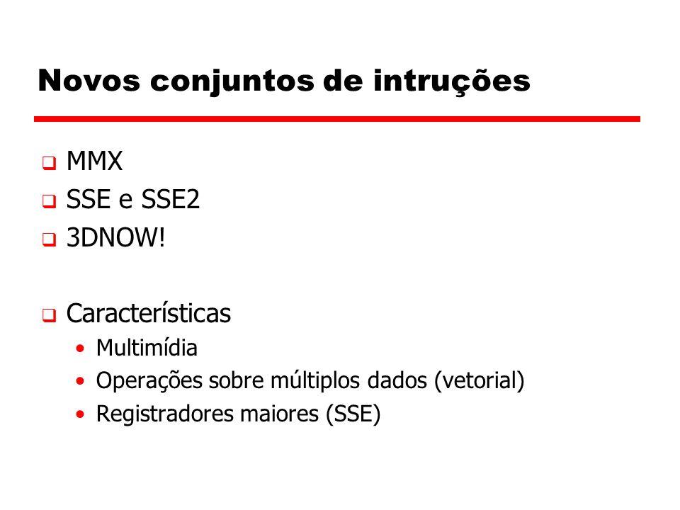 Novos conjuntos de intruções  MMX  SSE e SSE2  3DNOW.