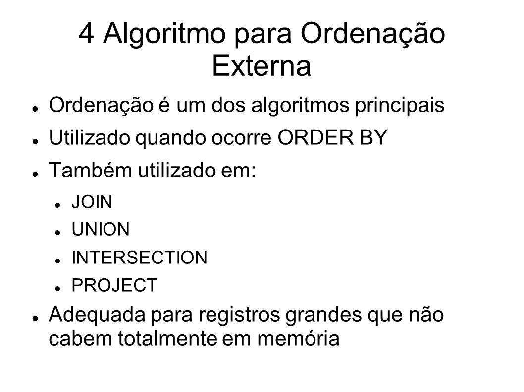 4 Algoritmo para Ordenação Externa Ordenação é um dos algoritmos principais Utilizado quando ocorre ORDER BY Também utilizado em: JOIN UNION INTERSECT
