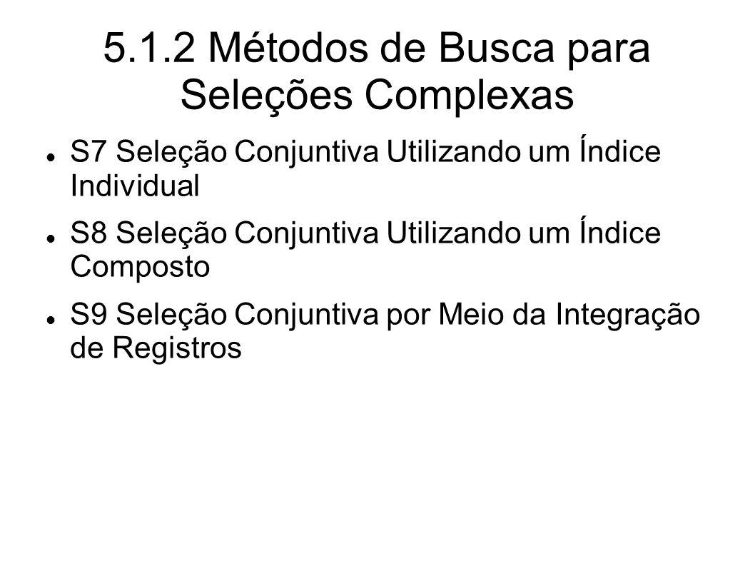 5.1.2 Métodos de Busca para Seleções Complexas S7 Seleção Conjuntiva Utilizando um Índice Individual S8 Seleção Conjuntiva Utilizando um Índice Compos