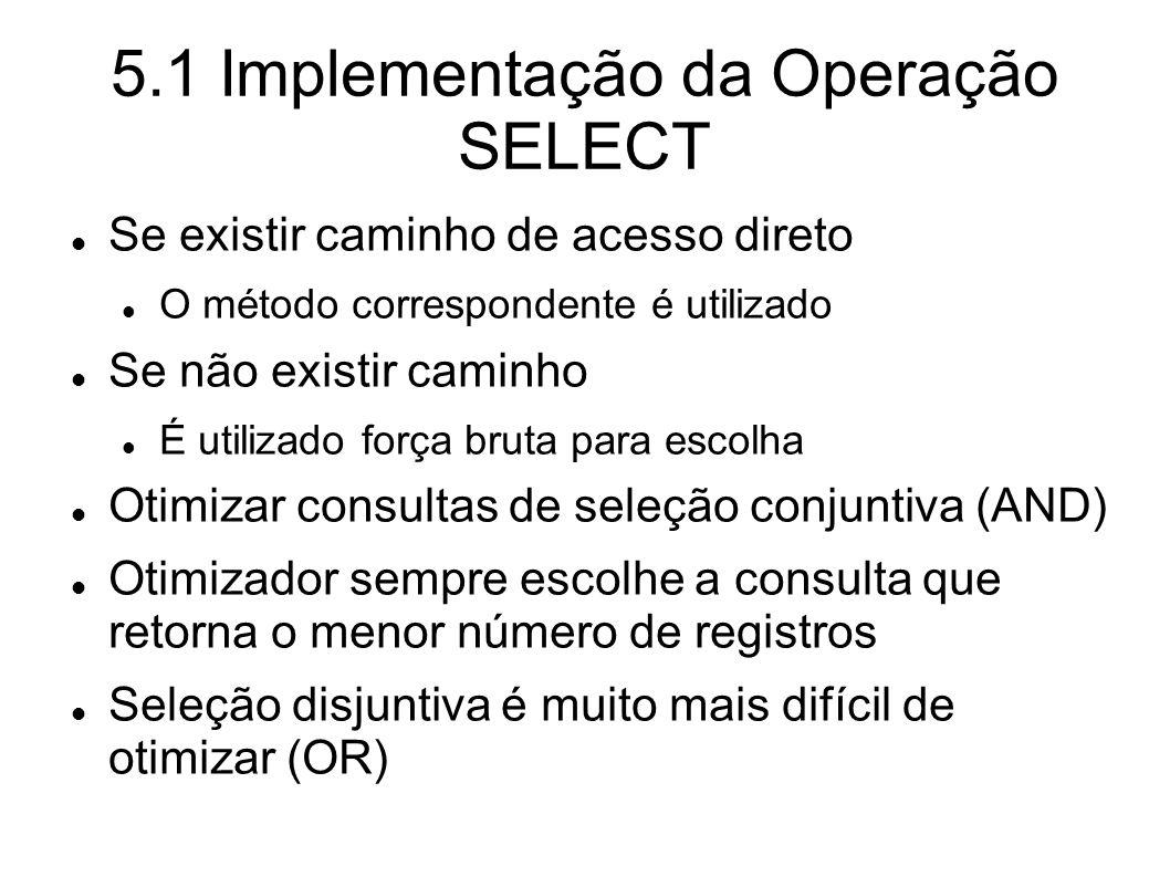5.1 Implementação da Operação SELECT Se existir caminho de acesso direto O método correspondente é utilizado Se não existir caminho É utilizado força