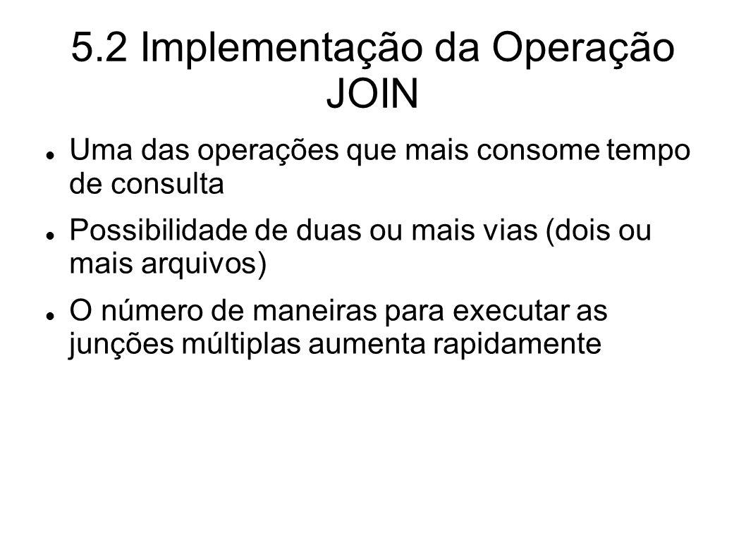 5.2 Implementação da Operação JOIN Uma das operações que mais consome tempo de consulta Possibilidade de duas ou mais vias (dois ou mais arquivos) O n