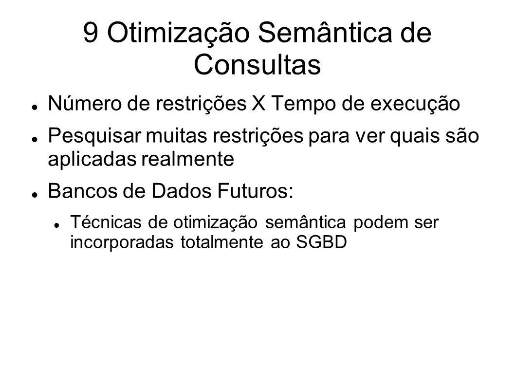 9 Otimização Semântica de Consultas Número de restrições X Tempo de execução Pesquisar muitas restrições para ver quais são aplicadas realmente Bancos