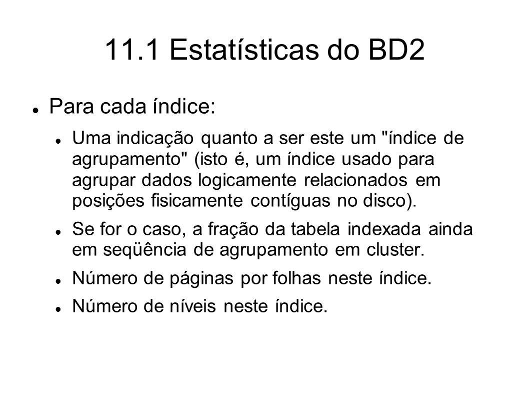 11.1 Estatísticas do BD2 Para cada índice: Uma indicação quanto a ser este um