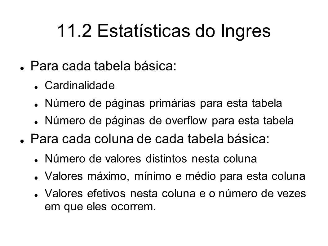 11.2 Estatísticas do Ingres Para cada tabela básica: Cardinalidade Número de páginas primárias para esta tabela Número de páginas de overflow para est