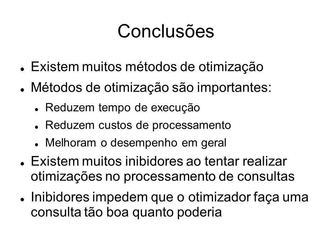 Conclusões Existem muitos métodos de otimização Métodos de otimização são importantes: Reduzem tempo de execução Reduzem custos de processamento Melho