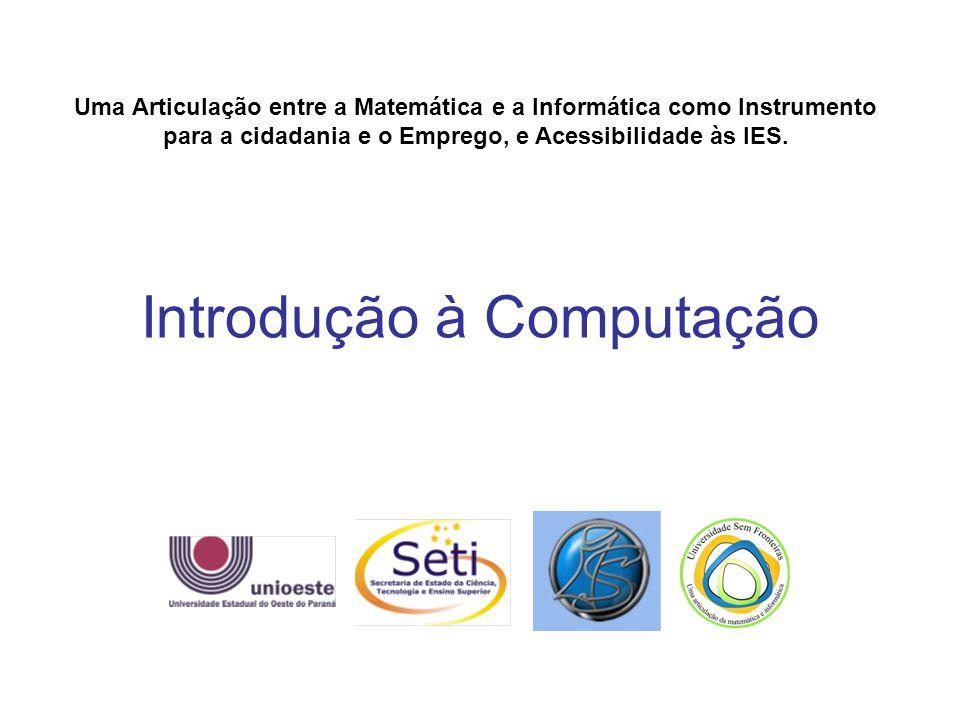 Introdução à Computação Uma Articulação entre a Matemática e a Informática como Instrumento para a cidadania e o Emprego, e Acessibilidade às IES.