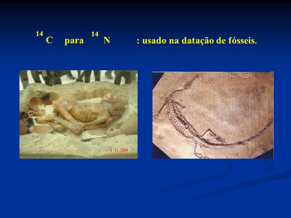 14 C Npara : usado na datação de fósseis.