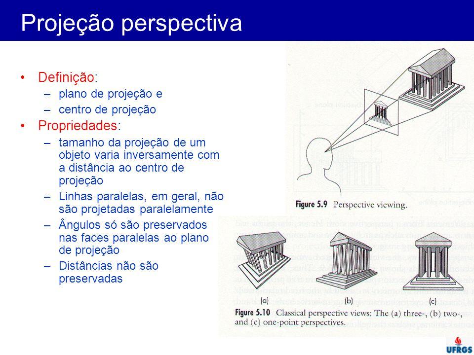 Projeção perspectiva Definição: –plano de projeção e –centro de projeção Propriedades: –tamanho da projeção de um objeto varia inversamente com a dist