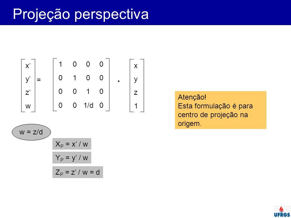 Projeção perspectiva x' y' z' w x y z 1 = w = z/d 0100 1000 0010 001/d0. X P = x' / w Y P = y' / w Z P = z' / w = d Atenção! Esta formulação é para ce