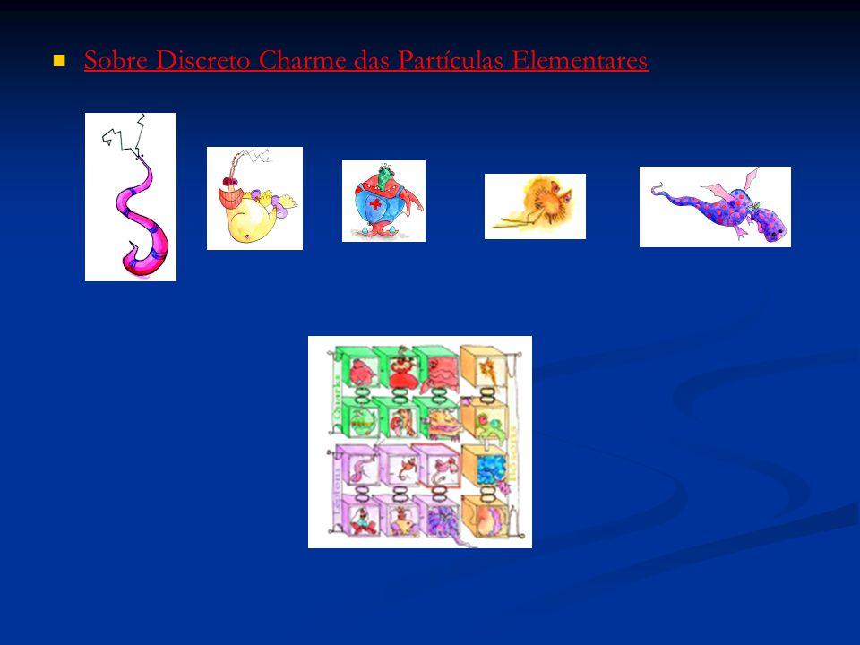 Sobre Discreto Charme das Partículas Elementares