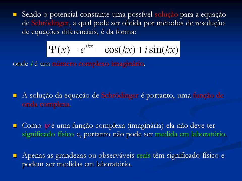 Sendo o potencial constante uma possível solução para a equação Schrödinger, a qual pode ser obtida por métodos de resolução de equações diferenciais,