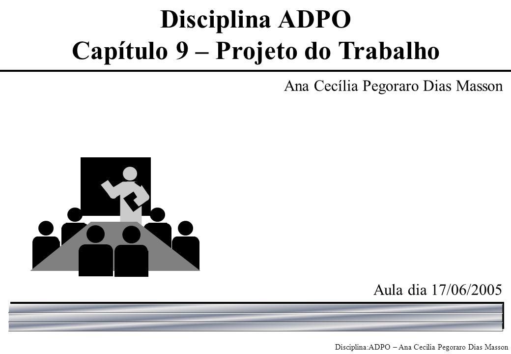 Disciplina:ADPO – Ana Cecília Pegoraro Dias Masson Ana Cecília Pegoraro Dias Masson Aula dia 17/06/2005 Disciplina ADPO Capítulo 9 – Projeto do Trabalho