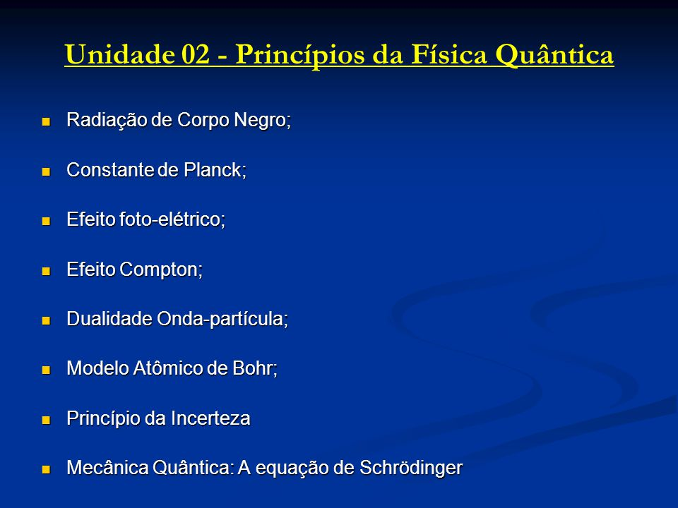 Unidade 02 - Princípios da Física Quântica Radiação de Corpo Negro; Radiação de Corpo Negro; Constante de Planck; Constante de Planck; Efeito foto-elé