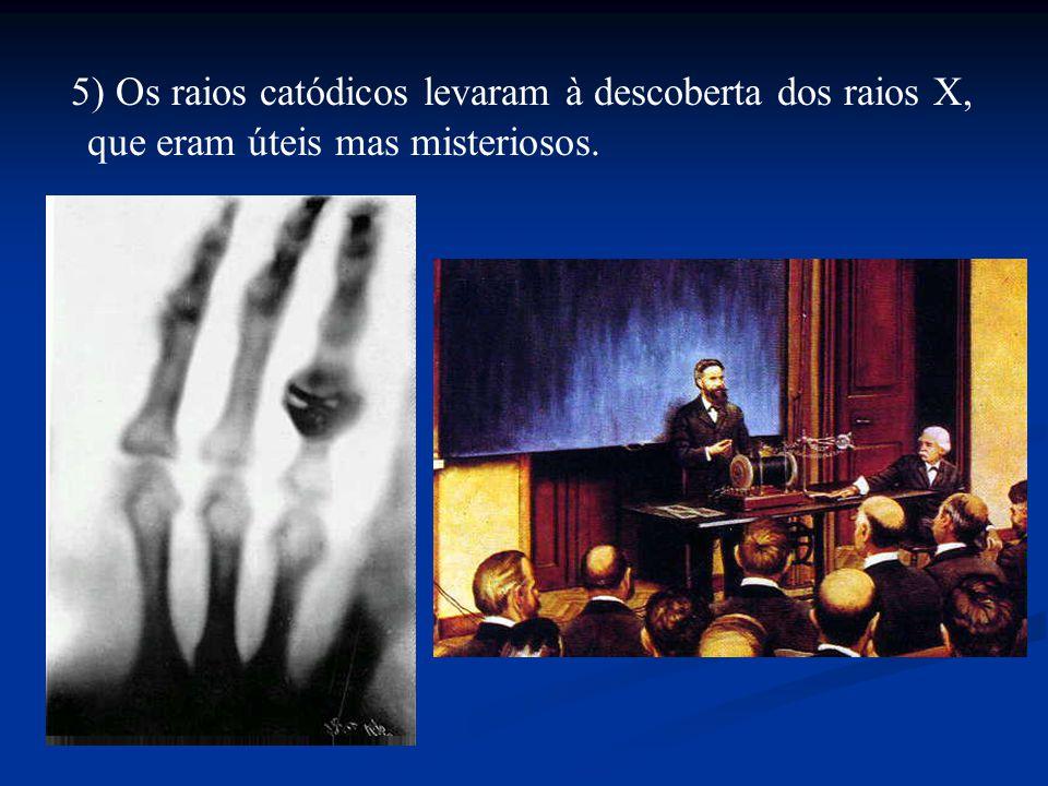 5) Os raios catódicos levaram à descoberta dos raios X, que eram úteis mas misteriosos.