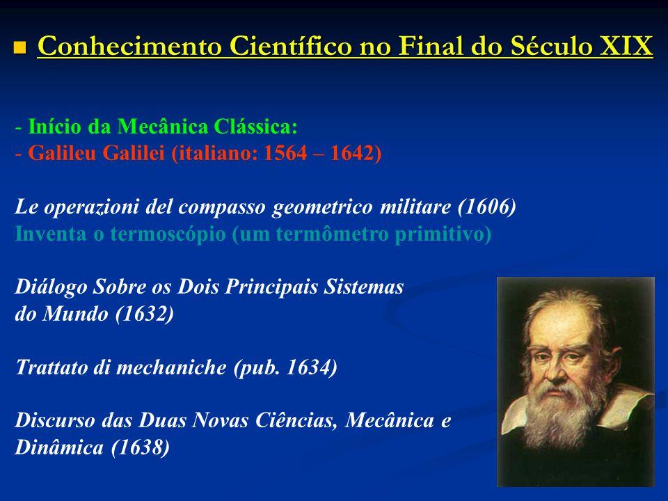 Conhecimento Científico no Final do Século XIX Conhecimento Científico no Final do Século XIX - Início da Mecânica Clássica: - Galileu Galilei (italia