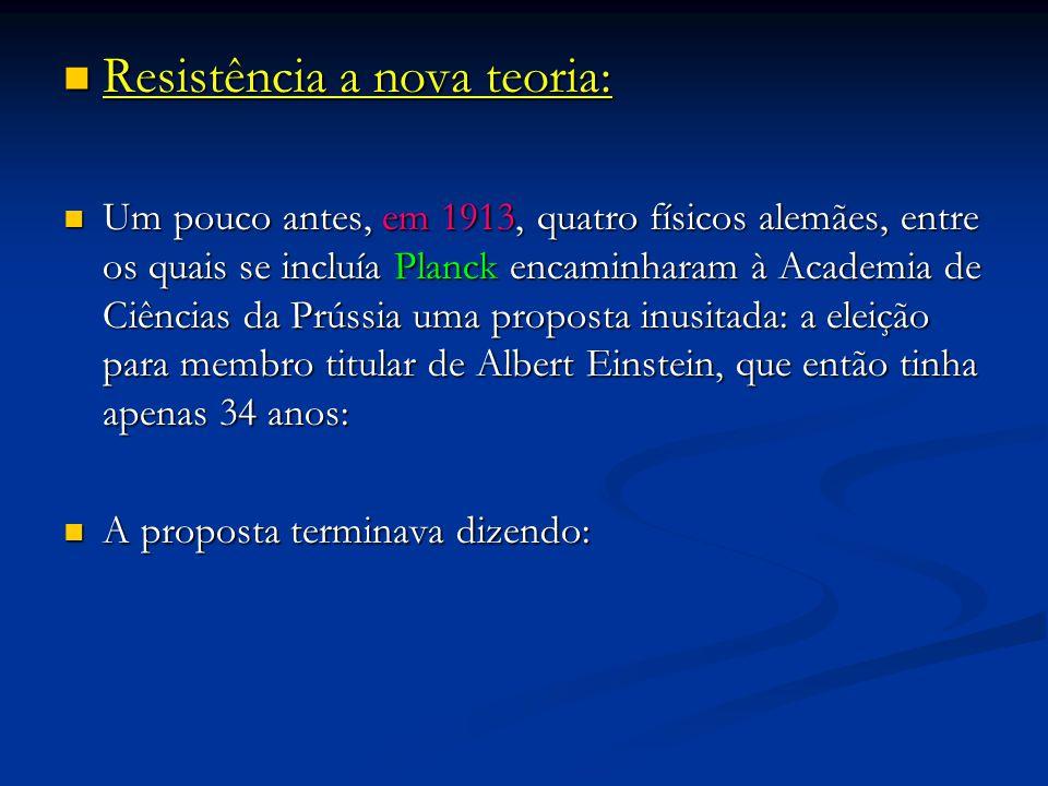 Resistência a nova teoria: Resistência a nova teoria: Um pouco antes, em 1913, quatro físicos alemães, entre os quais se incluía Planck encaminharam à