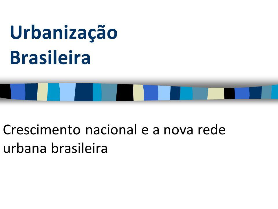 Urbanização Brasileira Crescimento nacional e a nova rede urbana brasileira
