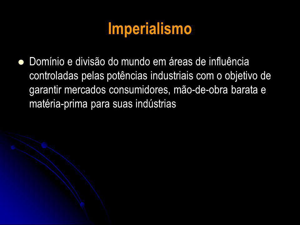 Domínio e divisão do mundo em áreas de influência controladas pelas potências industriais com o objetivo de garantir mercados consumidores, mão-de-obra barata e matéria-prima para suas indústrias