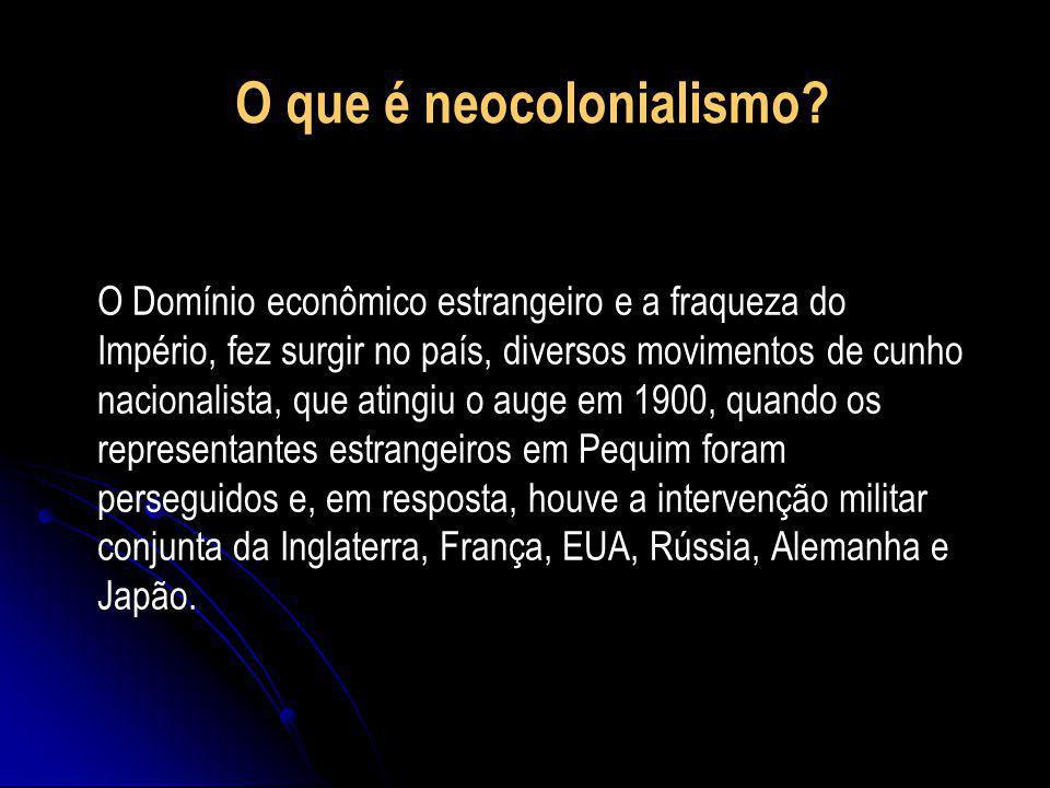 O que é neocolonialismo? O Domínio econômico estrangeiro e a fraqueza do Império, fez surgir no país, diversos movimentos de cunho nacionalista, que a