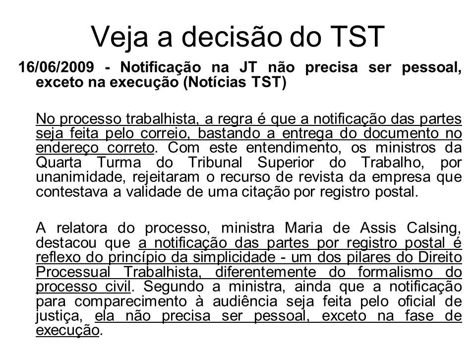 Veja a decisão do TST 16/06/2009 - Notificação na JT não precisa ser pessoal, exceto na execução (Notícias TST) No processo trabalhista, a regra é que a notificação das partes seja feita pelo correio, bastando a entrega do documento no endereço correto.