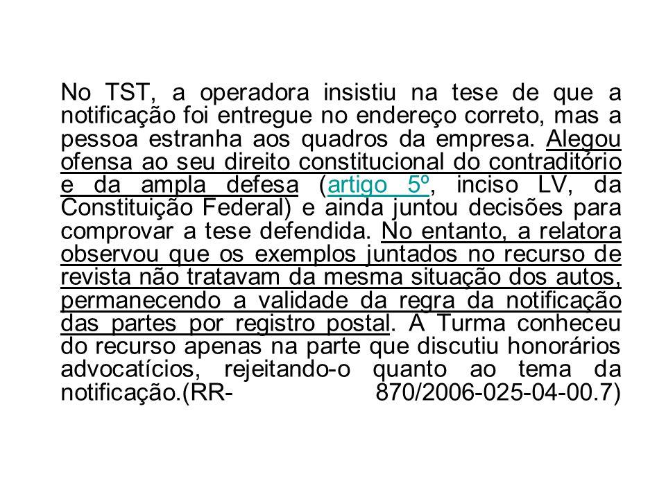 No TST, a operadora insistiu na tese de que a notificação foi entregue no endereço correto, mas a pessoa estranha aos quadros da empresa.